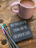 May your coffee be strong and the children be calm