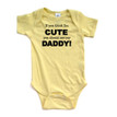 If You Think I'm Cute You Should See My Daddy Baby Infant Romper