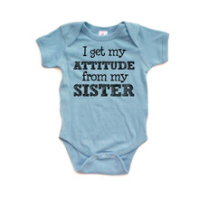 I Get My Attitude From My Sister Fun Short Sleeve Baby Bodysuit