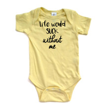 Life Would Suck Without Me Funny Short Sleeve Baby Bodysuit