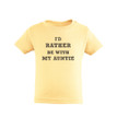 I'd Rather Be With My Auntie Children's Toddler Kids Shirt