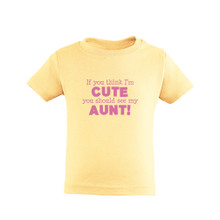 If You Think I'm Cute You Should See My Aunt Pink Font Toddler Tee