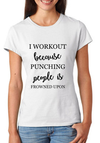 I Workout Because... T-Shirt or Vest