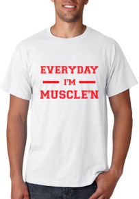Everyday I'm Muscle'n T-Shirt or Vest