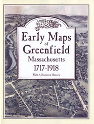 Early Maps of Greenfield, Massachusetts 1717-1918 EMG- Softcover Book