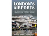 9781848843943 | Pen & Sword Aviation Books | London's Airports - Useful Information on Heathrow, Gatwick, Luton, Stansted and City - Martin W. Bowman & Graham Simons