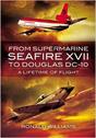 9781848846470 | Pen & Sword Aviation Books | From Supermarine Seafire XVII to Douglas DC-10 - A Lifetime of Flight by Ronald Williams