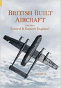 BK005 Tempus Publishing Books British Built Aircraft Volume 4 - Central & Eastern England by Ron Smith