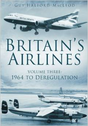 9780752454993 | The History Press Books | Britain's Airlines, Volume Three: 1964 to Deregulation by Guy Halford-MacLeod