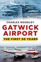 9780752488073 | The History Press Books | Gatwick Airport - The First 50 Years - Charles Woodley