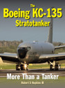 9781910809013 | Crecy Books | The Boeing KC-135 Stratotanker - More Than a Tanker - Robert S Hopkins III