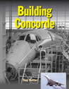 9781910809143 | Crecy Books | Building Concorde - Tony Buttler
