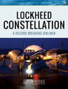 9781526723635 | Pen & Sword Aviation Books | Lockheed Constellation - A Record Breaking Airliner - Colin Higgs