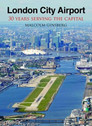 9781900438070 | Crecy Books | London City Airport -  Malcolm Ginsberg - From Docklands to Transport Hub
