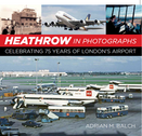9780750996754   The History Press Books   Heathrow in Photographs Celebrating 75 Years of London's Airport - by Adrian M. Balch