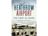 9780752453002 | The History Press Books | Heathrow Airport - The First 25 Years - Charles Woodley
