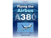 9781847971241 Airlife Publishing Flying the Airbus A380 Captain Gib Vogel
