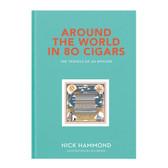 Around the World in 80 Cigars Book - By Nick Hammond (Hardback)