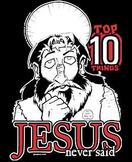 Top 10 Things Jesus Never Said