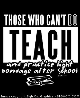 Those who can't do, teach