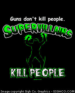 Guns don't kill people. Supervillains kill people.