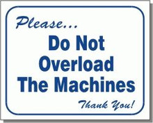 "L103 ""Please...do not overload the machines. Thank you!"""