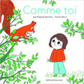 Comme toi: Hardcover - 28 pages - 9.1 x 0.3 x 9.1 inches Author: Del Amo, Jean-Baptiste and Martin, Pauline Published by: Gallimard jeunesse 2017  ISBN-13: 9782075077705 Section: French children's book 1 To 8 Years