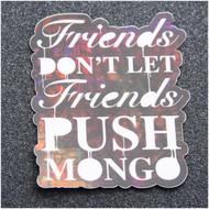 LOST EYES DESIGN FRIENDS DON'T LET FRIENDS PUSH MONGO STICKER