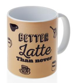 Better Latte Than Never Mug
