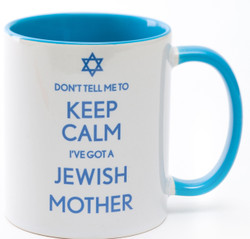 Don't Tell Me to Keep Calm I've Got A Jewish Mother Mug