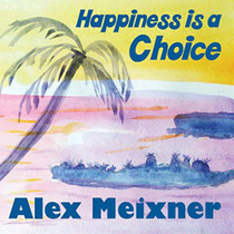 Alex Meixner - Happiness is a Choice