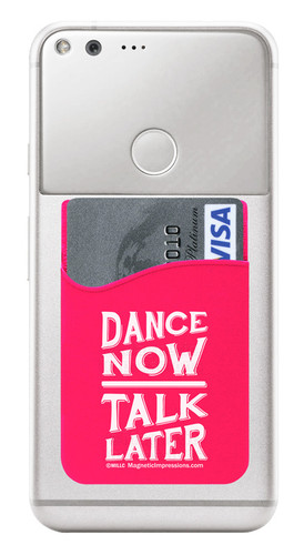 Dance Now Talk Later Saying Cell Phone Wallet in neon pink. Phone and cards not included.