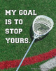 Unframed Lacrosse My Goal is to Stop Yours Saying 8 x 10 Sport Poster Print