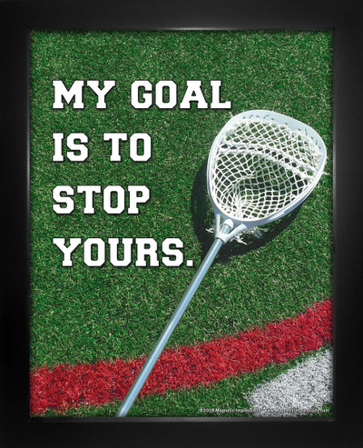Framed Lacrosse My Goal is to Stop Yours Saying 8 x 10 Sport Poster Print