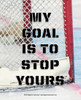 Unframed Ice Hockey My Goal is to Stop Yours Saying 8 x 10 Sport Poster Print