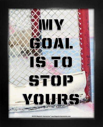 Framed Ice Hockey My Goal is to Stop Yours Saying 8 x 10 Sport Poster Print