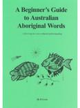 A beginners guide to Australian Aboriginal words : a first step to cross-cultural understanding