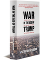 War in the Age of Trump : THE DEFEAT OF ISIS, THE FALL OF THE KURDS, AND THE CONFLICT WITH IRAN