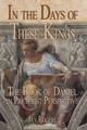 In the Days of These Kings: The Book of Daniel in Preterist Perspective (by Jay Rogers)