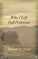 Why I Left Full Preterism (by Samuel M. Frost)