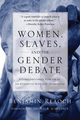 Women, Slaves, and the Gender Debate (by Benjamin Reaoch)