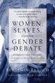 Women, Slaves, and the Gender Debate (by Benjamin Reaoch)
