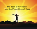 Book of Revelation and the Postmillennial Hope (Outlines)