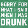 Sorry For What I Said When I Was Drunk St. Patrick's Day Tee