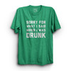 Sorry For What I Said When I Was Drunk TShirt green