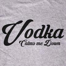 Vodka Calms Me Down T-Shirt