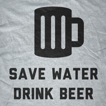 Save Water; Drink Beer T-Shirt