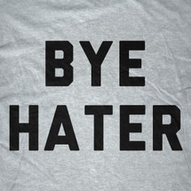 Bye Hater T-Shirt
