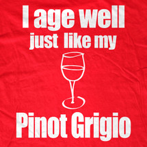 I age well like my Pinot Grigio Womens T-Shirt