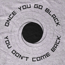 Once you Go Black Hole T-Shirt